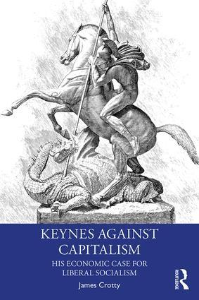 "Keynes Against Capitalism ""His Economic Case for Liberal Socialism"""