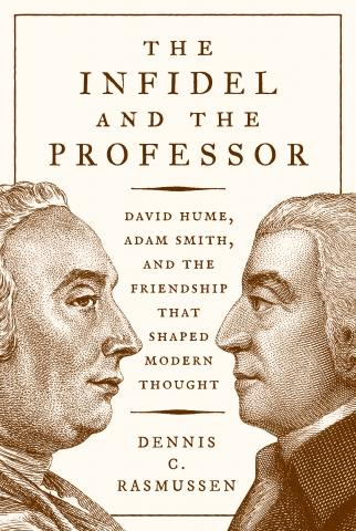 "The Infidel and the Professor ""David Hume, Adam Smith, and the Friendship That Shaped Modern Thought"""