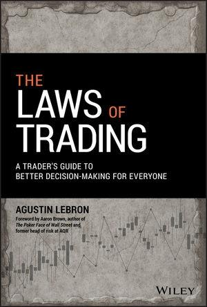 "The Laws of Trading ""A Trader's Guide to Better Decision-Making for Everyone"""