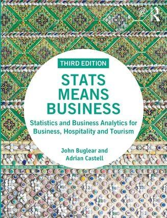 "Stats Means Business ""Statistics and Business Analytics for Business, Hospitality and Tourism"""
