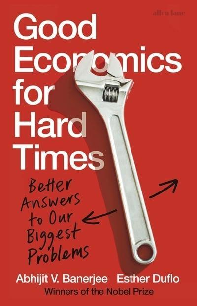 "Good Economics for Hard Times ""Better Answers to Our Biggest Problems"""