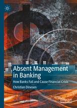 "Absent Management in Banking ""How Banks Fail and Cause Financial Crisis"""