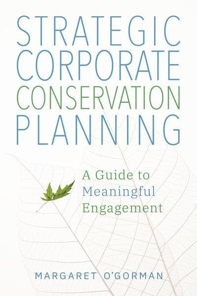 "Strategic Corporate Conservation Planning ""A Guide to Meaningful Engagement """