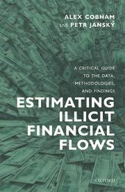 "Estimating Illicit Financial Flows ""A Critical Guide to the Data, Methodologies, and Findings"""
