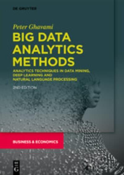 "Big Data Analytics Methods ""Analytics Techniques in Data Mining, Deep Learning and Natural Language"""