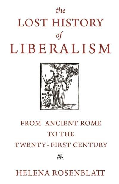 "The Lost History of Liberalism ""From Ancient Rome to the Twenty-First Century"""