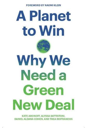 "A Planet to Win ""A Planet to Win Why We Need a Green New Deal"""