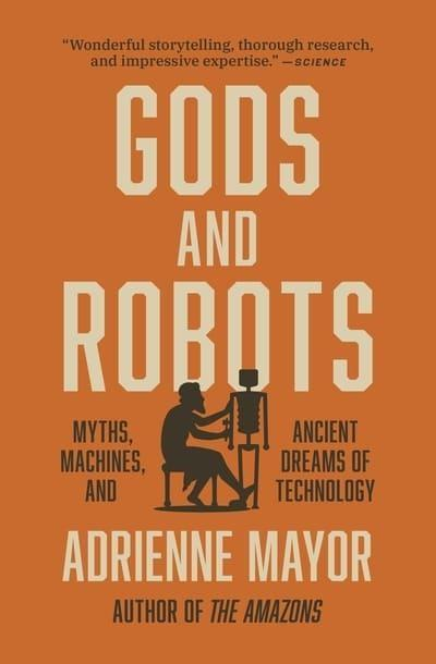 "Gods and Robots ""Myths, Machines, and Ancient Dreams of Technology """