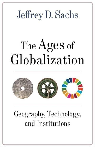 "The Ages of Globalization ""Geography, Technology, and Institutions"""