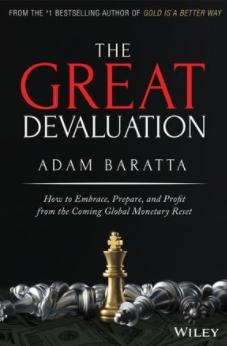 "The Great Devaluation ""How to Embrace, Prepare, and Profit from the Coming Global Monetary Reset"""