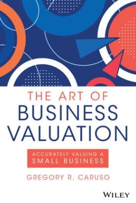 "The Art of Business Valuation ""Accurately Valuing a Small Business"""