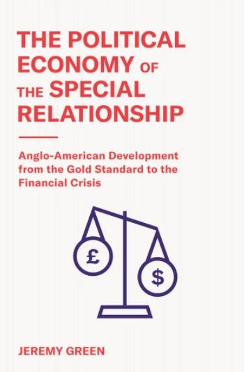 "The Political Economy of the Special Relationship ""Anglo-American Development from the Gold Standard to the Financial Crisis"""