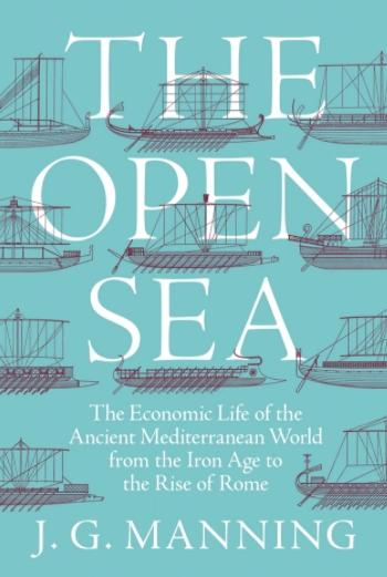 "The Open Sea ""The Economic Life of the Ancient Mediterranean World from the Iron Age to the Rise of Rome"""