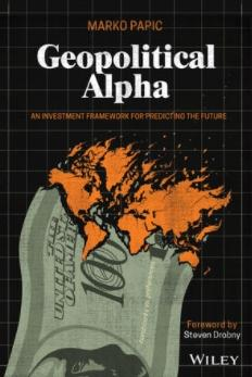 "Geopolitical Alpha ""An Investment Framework for Predicting the Future"""