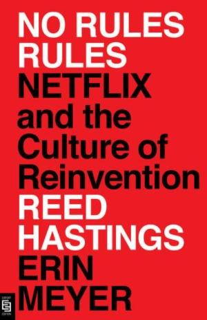 "No Rules Rules ""Netflix and the Culture of Reinvention"""