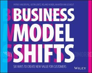 "Business Model Shifts ""Six Ways to Create New Value For Customers"""