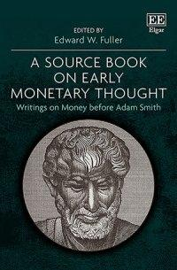 "A Source Book on Early Monetary Thought ""Writings on Money before Adam Smith"""