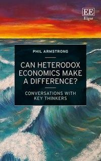 "Can Heterodox Economics Make a Difference? ""Conversations With Key Thinkers"""