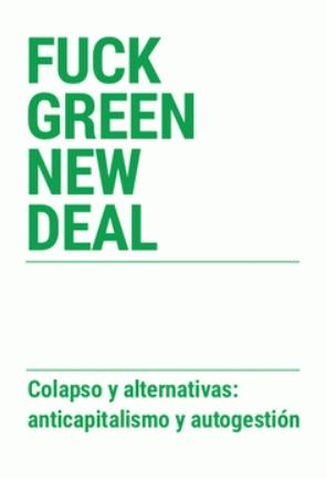 "Fuck Green New Deal ""Colapso y alternativas: anticapitalismo y autogestión"""