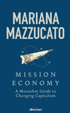 "Mission Economy ""A Moonshot Guide to Changing Capitalism"""