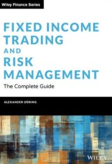 "Fixed Income Trading and Risk Management ""The Complete Guide"""