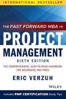 "The Fast Forward MBA in Project Management ""The Comprehensive, Easy-to-Read Handbook for Beginners and Pros"""