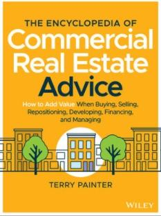 "The Encyclopedia of Commercial Real Estate Advice ""How to Add Value When Buying, Selling, Repositioning, Developing, Financing, and Managing"""
