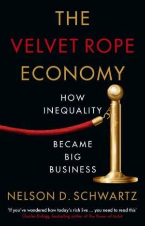 "The Velvet Rope Economy ""How Inequality Became Big Business"""