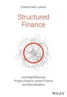 "Structured Finance ""Leveraged Buyouts, Project Finance, Asset Finance and Securitization"""